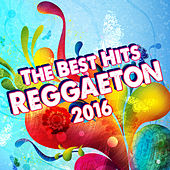 The Best Hits Reggaeton 2016 by Various Artists