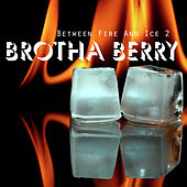 Between Fire and Ice 2 by Brotha Berry