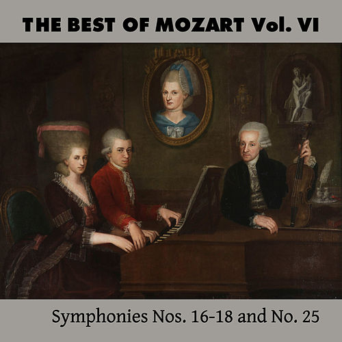 The Best of Mozart Vol. VI, Symphonies Nos. 16-18 and No. 25 by Mozart Festival Orchestra