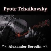 Pyotr Tchaikovsky, Alexander Borodin by Various Artists