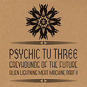 Greyhounds of the Future vs. Alien Lightning Meat Machine Pt. 2 by Psychic TV
