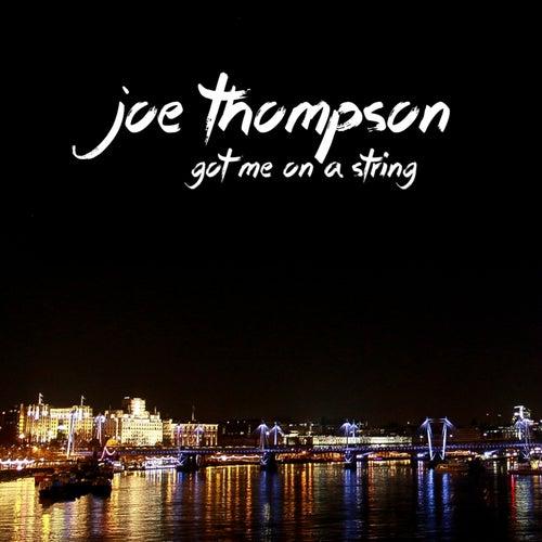 Got Me on a String by Joe Thompson