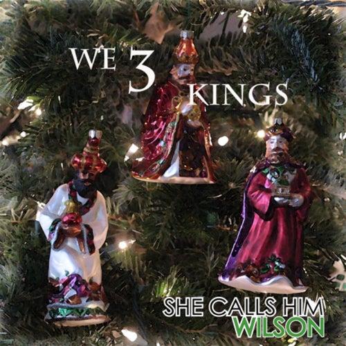 We Three Kings by She Calls Him Wilson