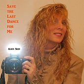 Save the Last Dance for Me by Alien Skin