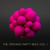 The Opening Party Ibiza, Vol. 1 by Various Artists