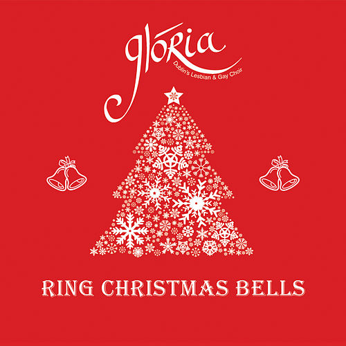 Ring Christmas Bells by Glória - Dublin's Lesbian and Gay Choir