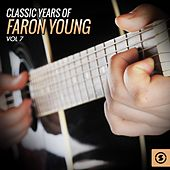 Classic Years of Faron Young, Vol. 7 by Faron Young