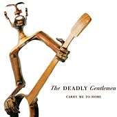Carry Me to Home by The Deadly Gentlemen