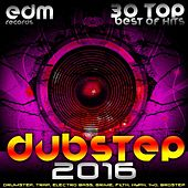 Dubstep 2016 (30 Top Best Of Hits, Drumstep, Trap, Electro Bass, Grime, Filth, Hyph, 140, Brostep) by Various Artists