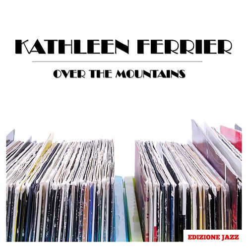 Over The Mountains von Kathleen Ferrier