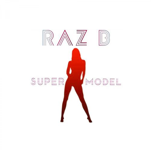 Super Model by Raz B