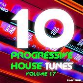10 Progressive House Tunes, Vol. 17 by Various Artists