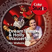 No Wahala (Coke Studio South Africa: Season 1) - Single by The Dream Team