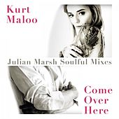 Come over Here (Julian Marsh Soulful Mixes) by Kurt Maloo
