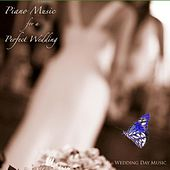 Piano Music for a Perfect Wedding by Wedding Day Music