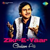 Zikr E Yaar by Ghulam Ali