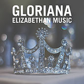 Gloriana: Elizabethan Music by Various Artists