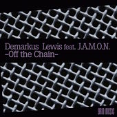 Off The Chain (feat. J.A.M.O.N.) by Demarkus Lewis