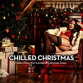 Chilled Christmas (Finest Chill out & Ambient Christmas Tunes) by Various Artists