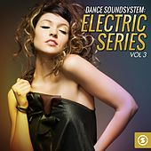 Dance Soundsystem: Electric Series, Vol. 3 by Various Artists