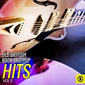 Old British Rock and Pop Hits, Vol. 2 by Various Artists
