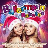 Ballermann Raketen - Die Party Hits für Weihnachten und die Silvester Schlager Fete der Saison 2015 bis 2016 by Various Artists