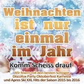 Weihnachten ist nur einmal im Jahr 2016 - Komm Scheiss drauf (Wir feiern mit den besten Schlager Discofox Party Oktoberfest Karneval und Apres Ski XXL Hits der Saison 2015 bis 2016) by Various Artists
