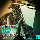 Forgotten Great Pop & Doo Wop, Vol. 2 by Various Artists