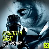 Forgotten Great Pop & Doo Wop, Vol. 1 by Various Artists