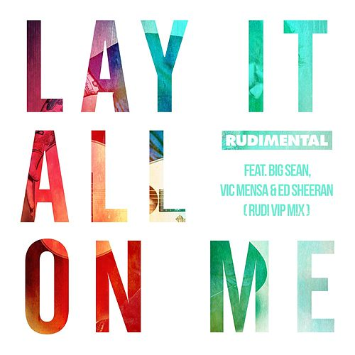 Lay It All On Me (feat. Big Sean, Vic Mensa & Ed Sheeran) (Rudi VIP Mix) by Rudimental