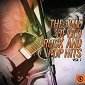 The Time of Old Rock and Pop Hits, Vol. 1 by Various Artists