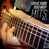 Great, Rare Doo Wop Hits, Vol. 3 by Various Artists