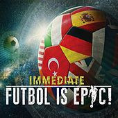 Futbol Is Epic! by Immediate
