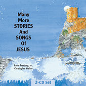 Many More Stories and Songs of Jesus by Christopher Walker