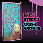 Crush Groove by Existereo