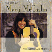 The Best Of Mary McCaslin: Things We Said Today by Mary McCaslin