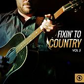 Fixin' to Country, Vol. 5 by Various Artists