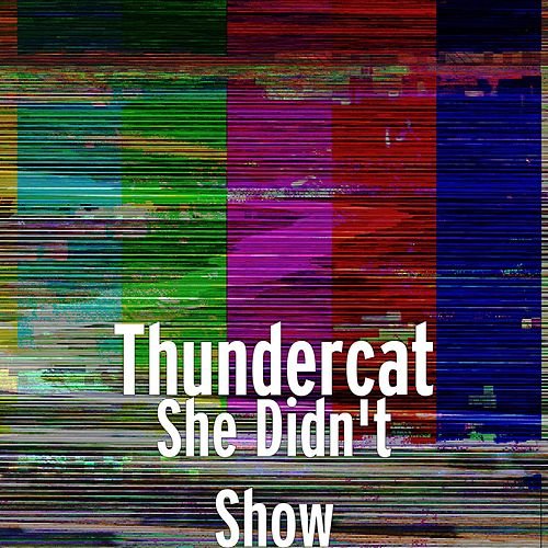 She Didn't Show by Thundercat