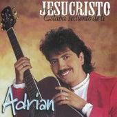 Jesucristo, Estaba Sediento de Ti by Adrian
