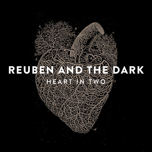 Heart in Two by Reuben And The Dark