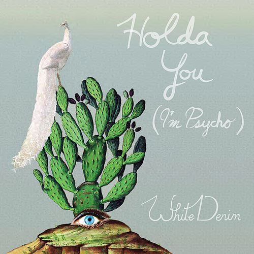 Holda You (I'm Psycho) by White Denim