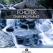 Changing Frames by Echotek