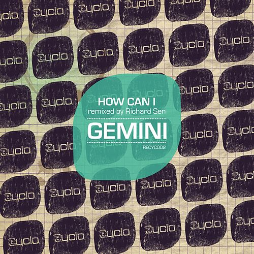 How Can I (Remixed by Richard Sen) by Gemini