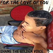 For the Love of You - Single by Shane The Golden Voice