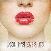 Love's Lips by Jason Masi