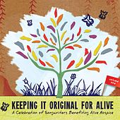 Keeping It Original for Alive: A Celebration of Songwriters Benefiting Alive Hospice, Vol. 1 by Various Artists