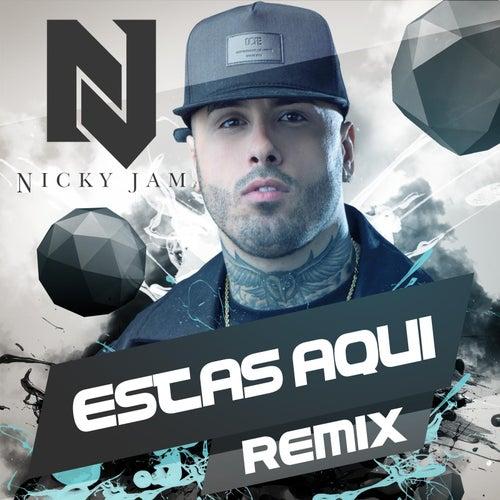 Estas Aqui (Reggaeton Remix) by Nicky Jam