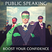 Public Speaking: Boost Your Confidence by Various Artists