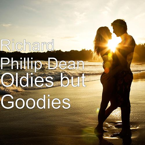 Oldies but Goodies by Richard Phillip Dean