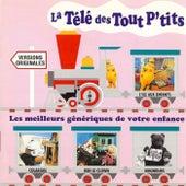 La télé des tout p'tits, les meilleurs génériques de votre enfance by Various Artists